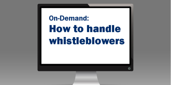 On-demand webinar: How to handle whistleblowers and
